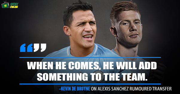 Alexis Sanchez would add to Manchester City team – Kevin de Bruyne