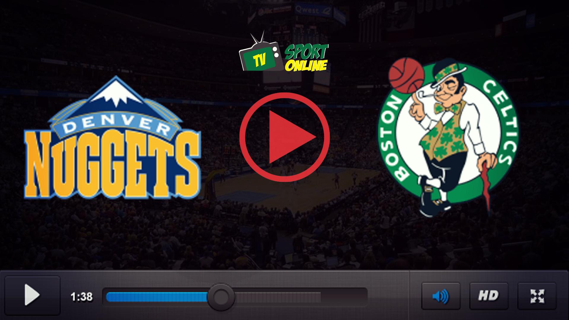 Watch Live Stream  Denver Nuggets – Boston Celtics