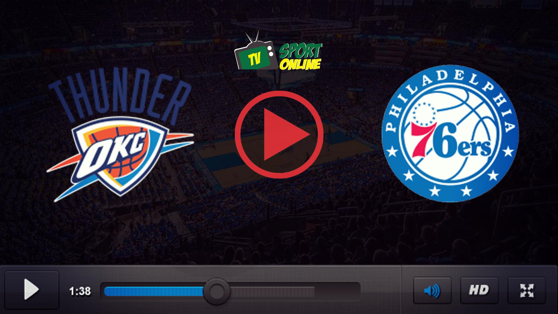 Watch Live Stream Oklahoma City Thunder – Philadelphia 76ers