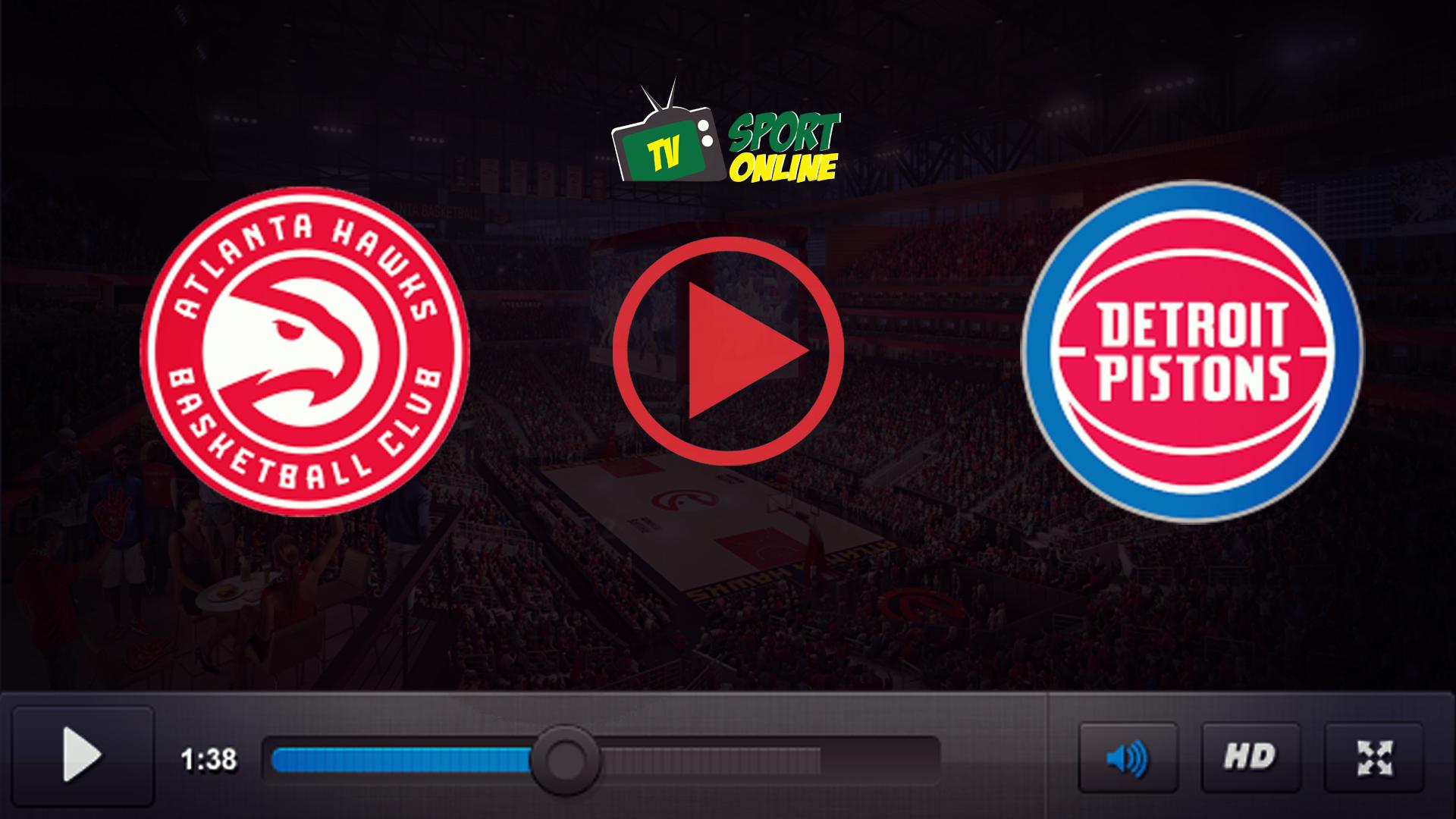 Watch Live Stream Atlanta Hawks – Detroit Pistons