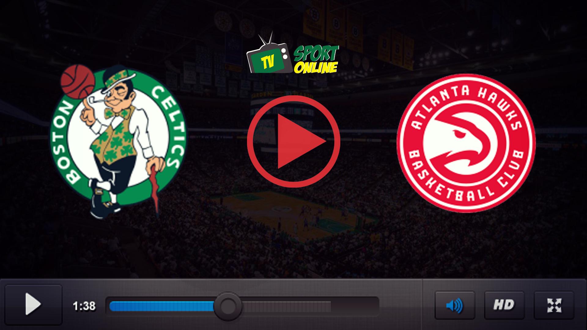 Watch Live Stream Boston Celtics – Atlanta Hawks