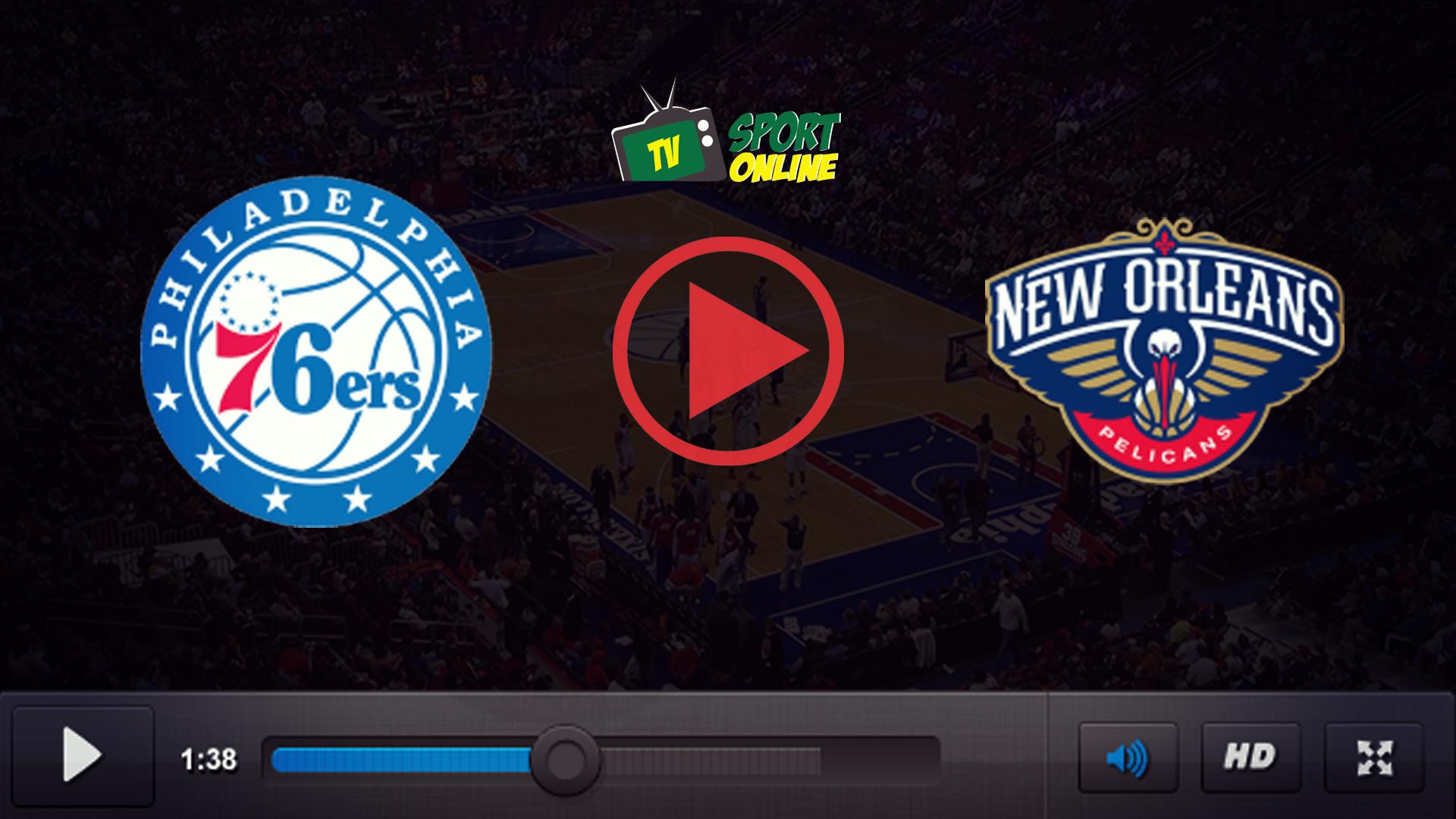 Watch Live Stream Philadelphia 76ers – New Orleans Pelicans