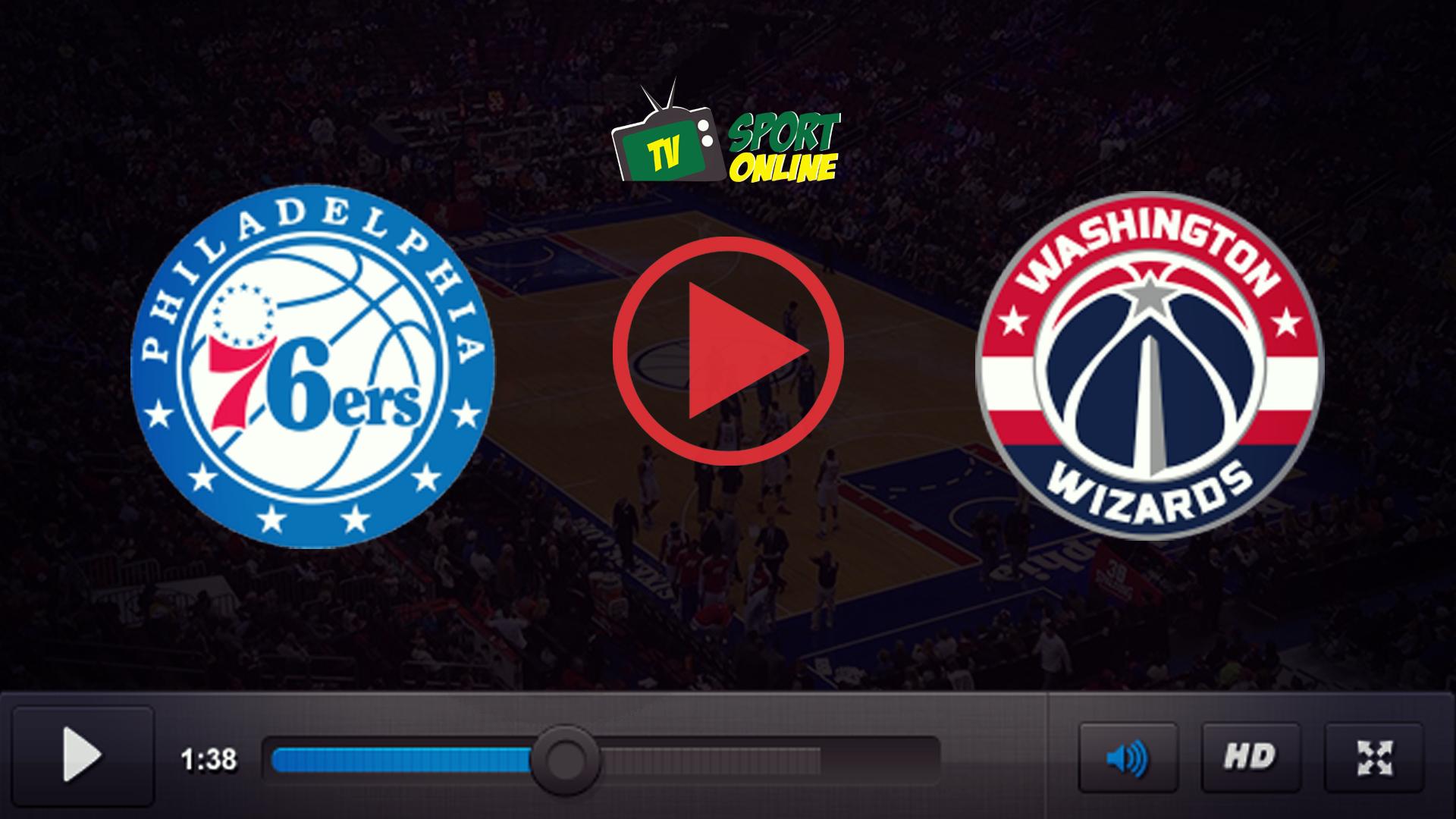 Watch Live Stream Philadelphia 76ers – Washington Wizards